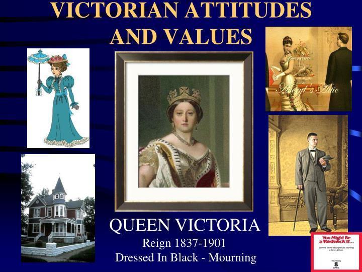 VICTORIAN ATTITUDES AND VALUES