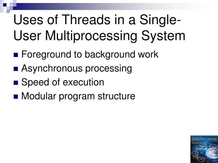 Uses of Threads in a Single-User Multiprocessing System