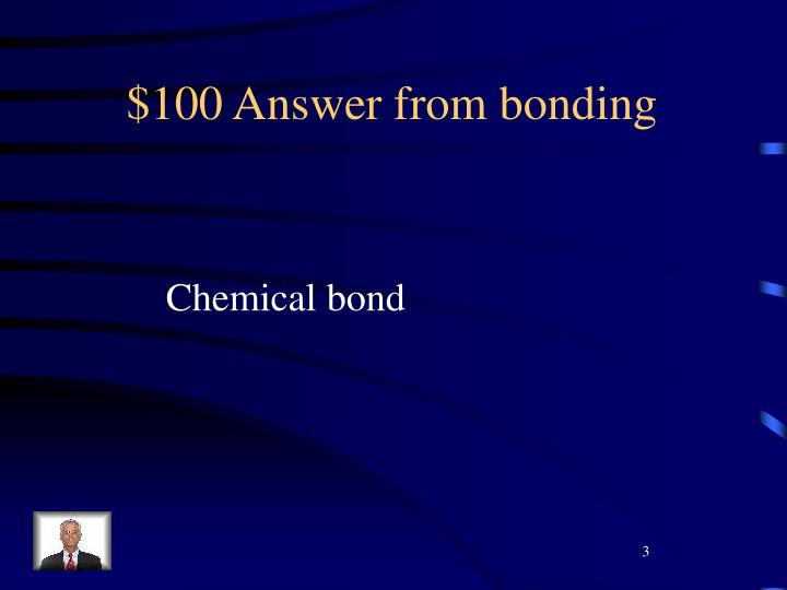 $100 Answer from bonding