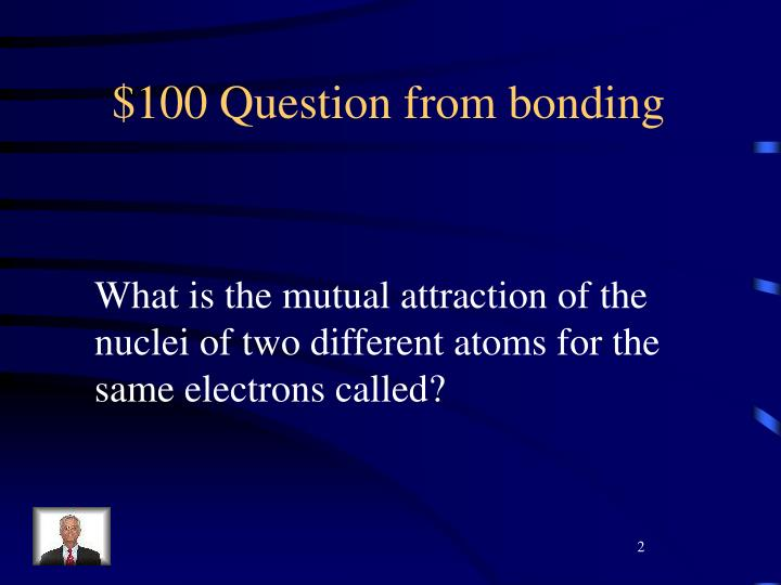 $100 Question from bonding