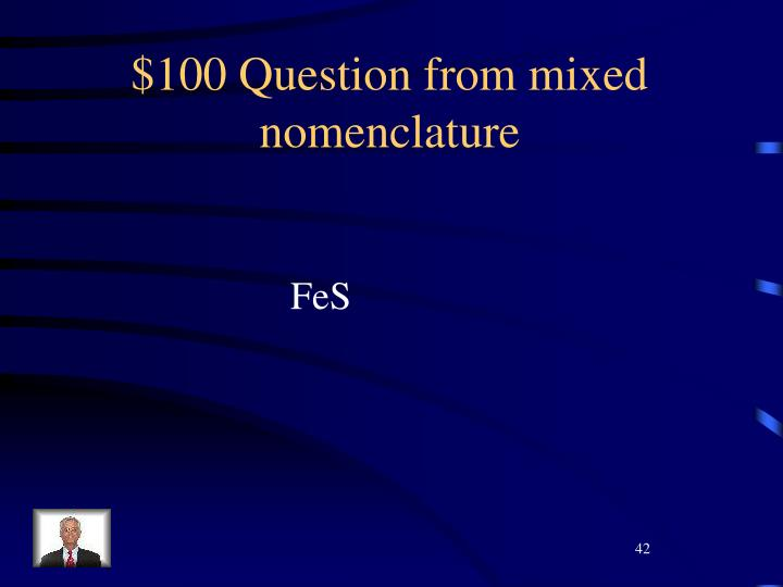 $100 Question from mixed nomenclature