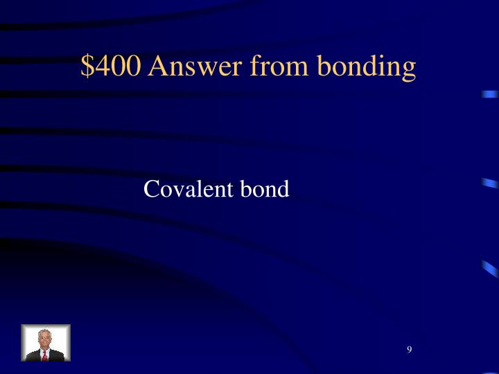 $400 Answer from bonding