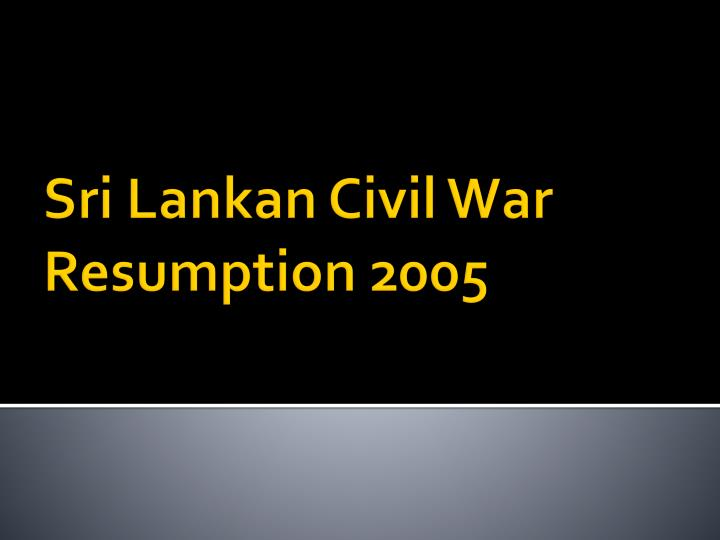 Sri lankan civil war resumption 2005