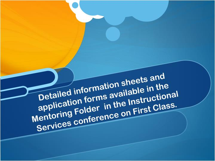 Detailed information sheets and application forms available in the Mentoring Folder  in the Instructional Services conference on First Class.