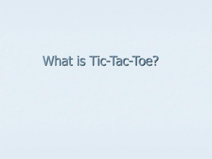 What is tic tac toe