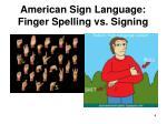 american sign language finger spelling vs signing