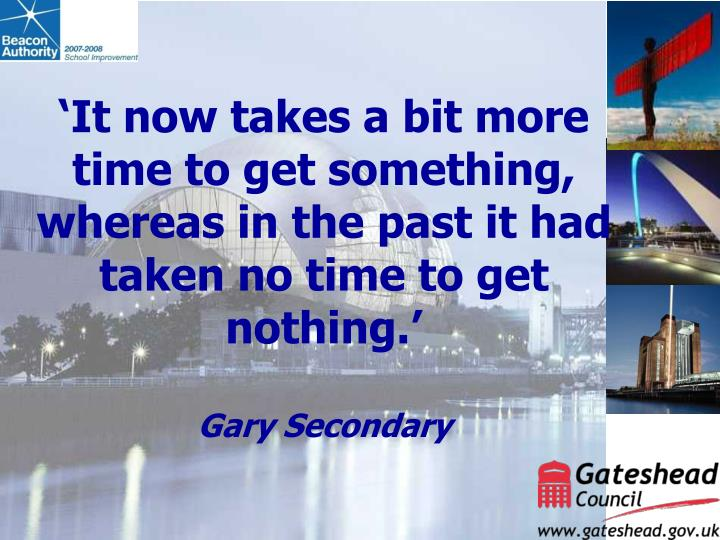 'It now takes a bit more time to get something, whereas in the past it had taken no time to get nothing.'