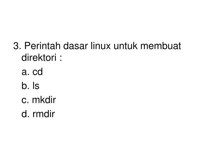 3. Perintah dasar linux untuk membuat direktori :