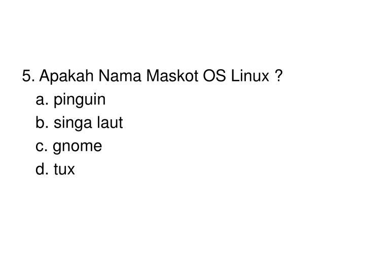 5. Apakah Nama Maskot OS Linux ?
