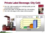 private label beverage city caf