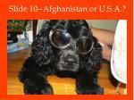 slide 10 afghanistan or u s a