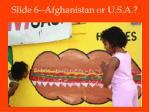 slide 6 afghanistan or u s a