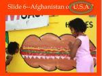 slide 6 afghanistan or u s a1