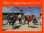 slide 7 afghanistan or u s a