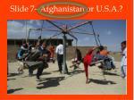 slide 7 afghanistan or u s a1