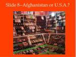 slide 8 afghanistan or u s a