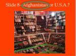 slide 8 afghanistan or u s a1