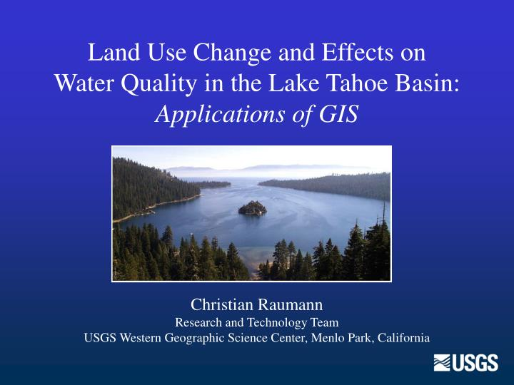 Land use change and effects on water quality in the lake tahoe basin applications of gis