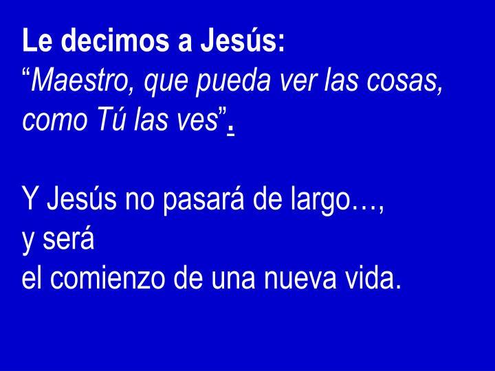 Le decimos a Jesús: