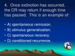 4 once extinction has occurred the cr may return if enough time has passed this is an example of