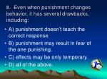 8 even when punishment changes behavior it has several drawbacks including