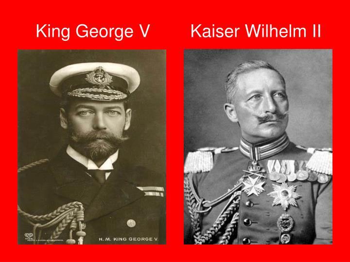 King George V      Kaiser Wilhelm II