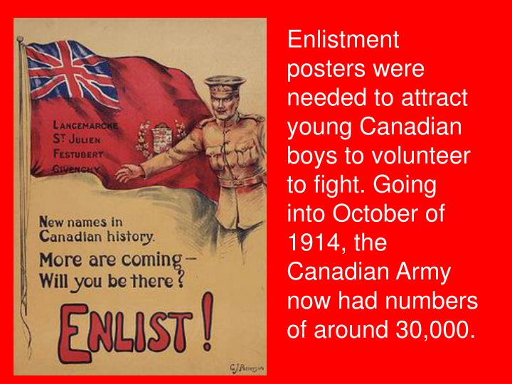Enlistment posters were needed to attract young Canadian boys to volunteer to fight. Going into October of 1914, the Canadian Army now had numbers of around 30,000.