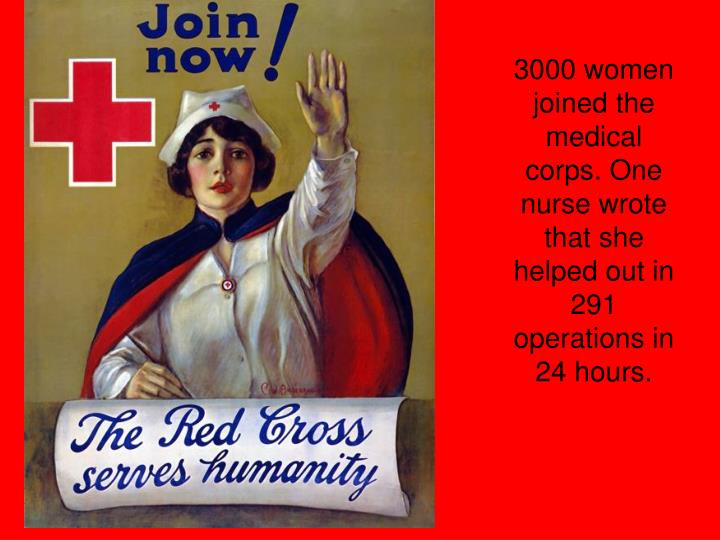 3000 women joined the medical corps. One nurse wrote that she helped out in 291 operations in 24 hours.
