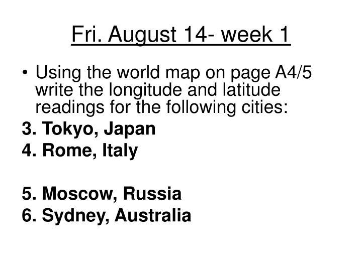 Fri. August 14- week 1