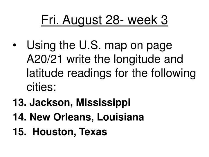 Fri. August 28- week 3