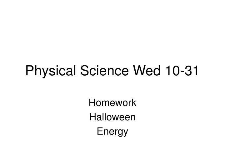 Physical Science Wed 10-31