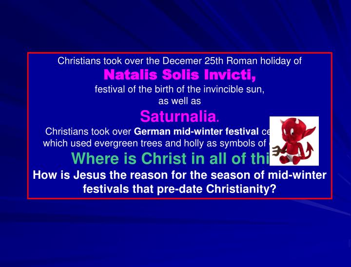 Christians took over the Decemer 25th Roman holiday of