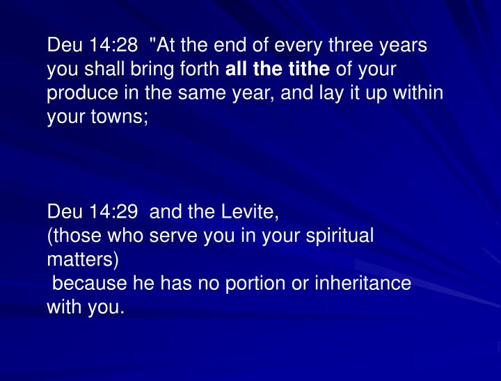"Deu 14:28  ""At the end of every three years you shall bring forth"