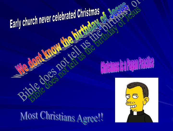 Early church never celebrated Christmas