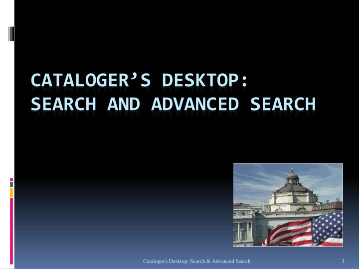 Cataloger s desktop search and advanced search