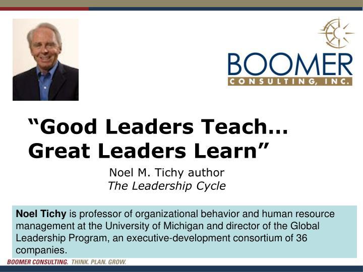 """""""Good Leaders Teach…"""