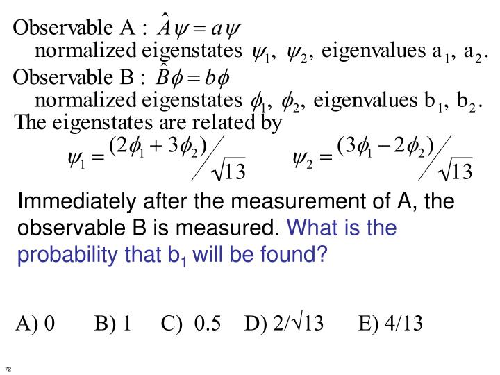 Immediately after the measurement of A, the observable B is measured.