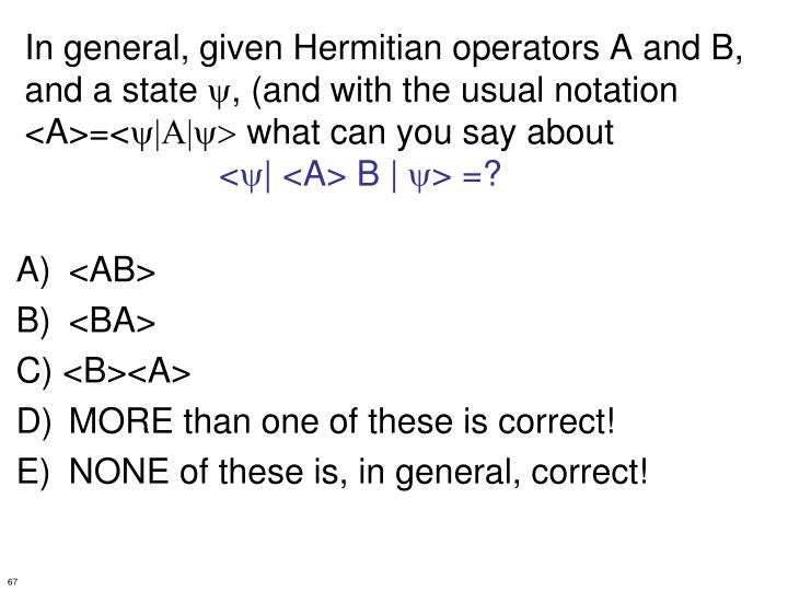 In general, given Hermitian operators A and B,