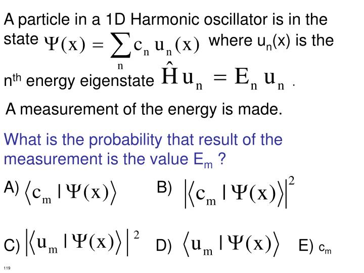 A particle in a 1D Harmonic oscillator is in the
