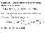 suppose x t is known to be an energy eigenstate state n can that energy eigenstate be written as