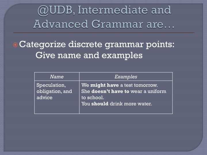 @UDB, Intermediate and Advanced Grammar are…