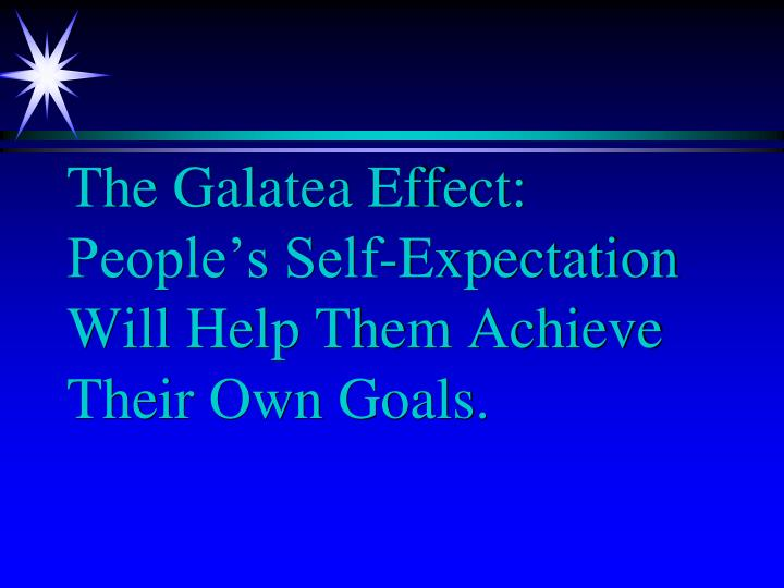 The Galatea Effect: