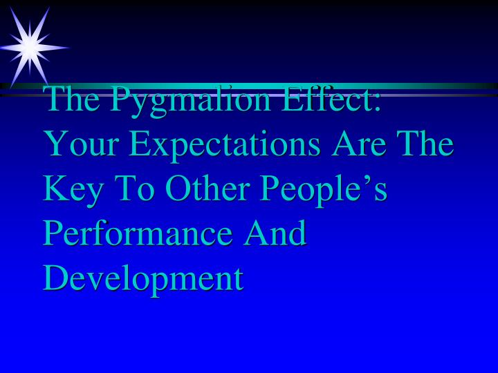 The Pygmalion Effect: