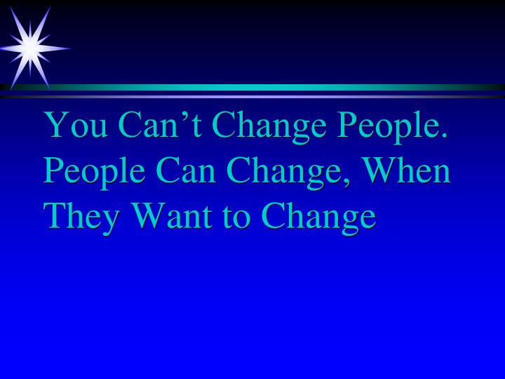 You Can't Change People.