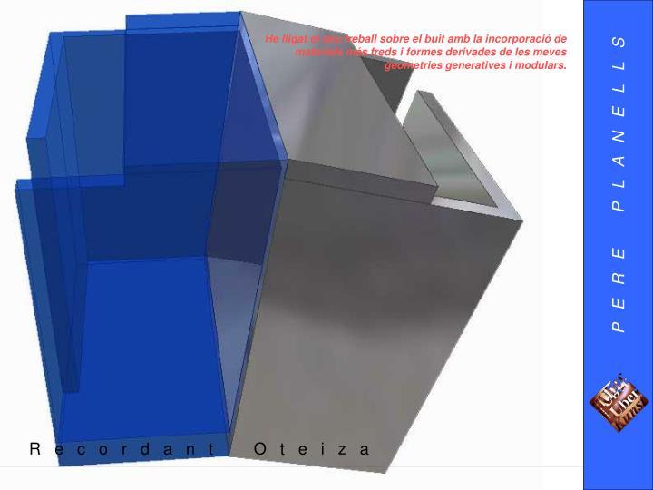 He lligat el seu treball sobre el buit amb la incorporació de materials més freds i formes derivades de les meves