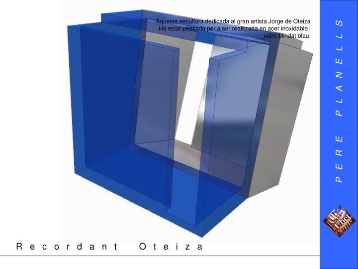 Aquesta escultura dedicada al gran artista Jorge de Oteiza