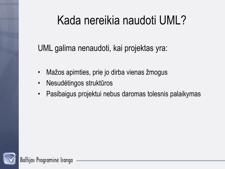 Kada nereikia naudoti UML?