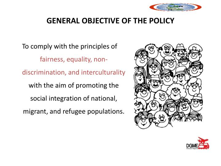 GENERAL OBJECTIVE OF THE POLICY