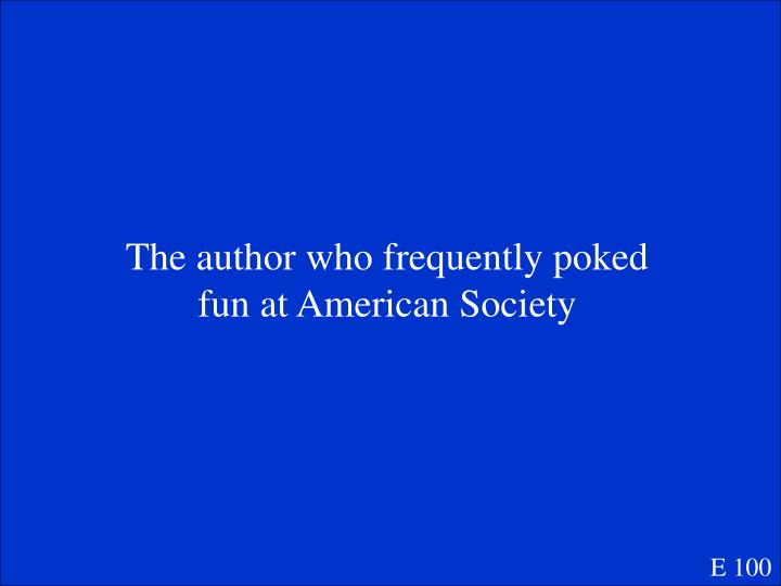 The author who frequently poked fun at American Society