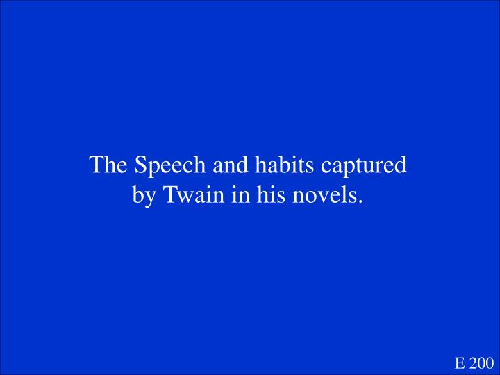 The Speech and habits captured by Twain in his novels.